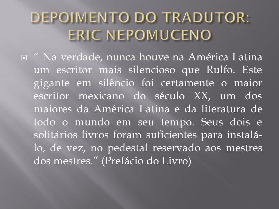  Na verdade, nunca houve na América Latina um escritor mais silencioso que Rulfo.