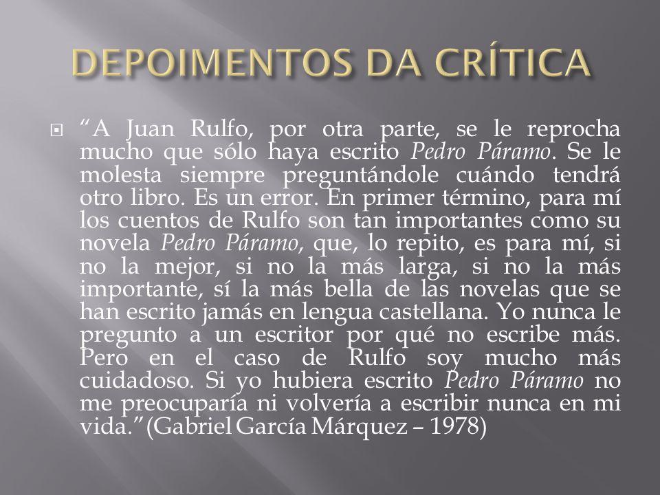 """ """"A Juan Rulfo, por otra parte, se le reprocha mucho que sólo haya escrito Pedro Páramo. Se le molesta siempre preguntándole cuándo tendrá otro libro"""