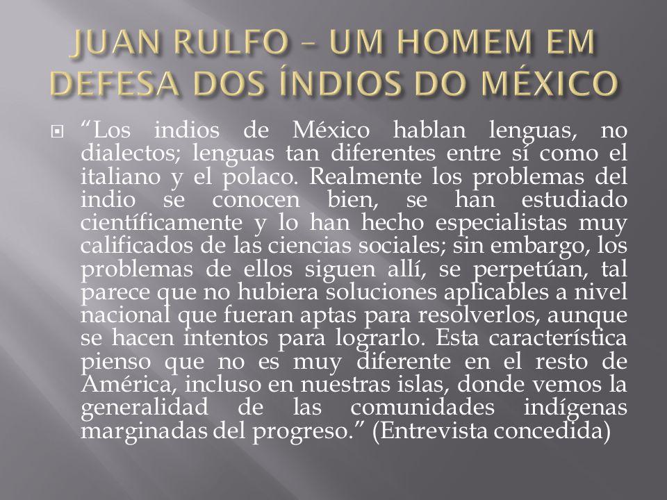 """ """"Los indios de México hablan lenguas, no dialectos; lenguas tan diferentes entre sí como el italiano y el polaco. Realmente los problemas del indio"""