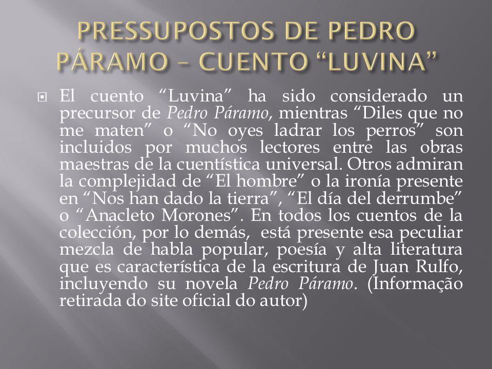 """ El cuento """"Luvina"""" ha sido considerado un precursor de Pedro Páramo, mientras """"Diles que no me maten"""" o """"No oyes ladrar los perros"""" son incluidos po"""