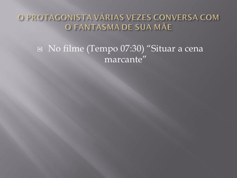 """ No filme (Tempo 07:30) """"Situar a cena marcante"""""""