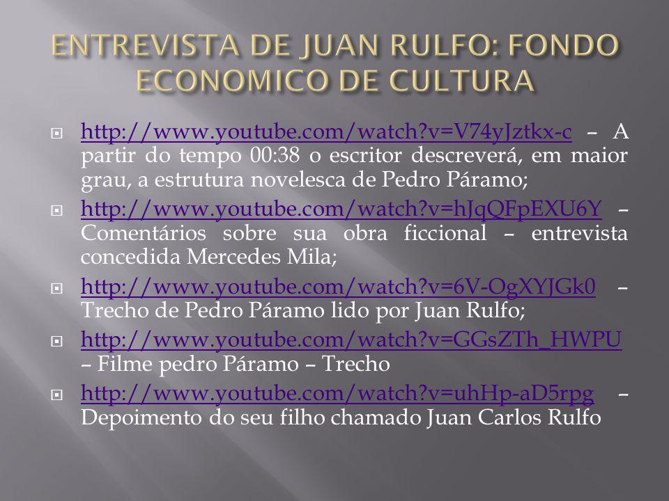  http://www.youtube.com/watch?v=V74yJztkx-c – A partir do tempo 00:38 o escritor descreverá, em maior grau, a estrutura novelesca de Pedro Páramo; ht