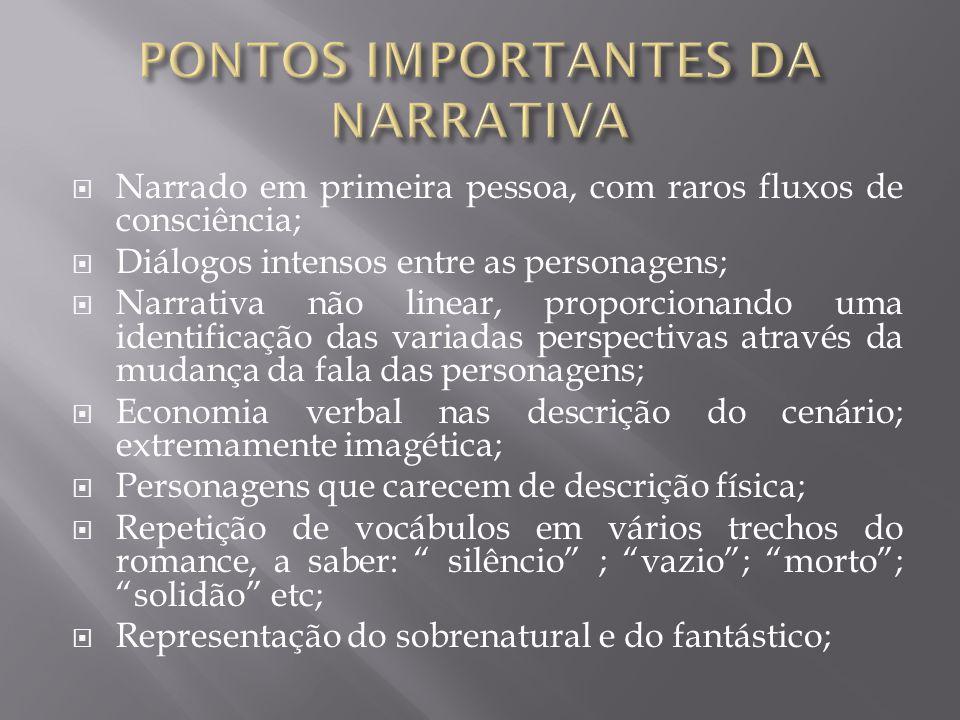  Narrado em primeira pessoa, com raros fluxos de consciência;  Diálogos intensos entre as personagens;  Narrativa não linear, proporcionando uma id