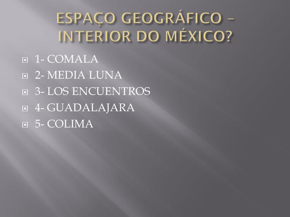  1- COMALA  2- MEDIA LUNA  3- LOS ENCUENTROS  4- GUADALAJARA  5- COLIMA