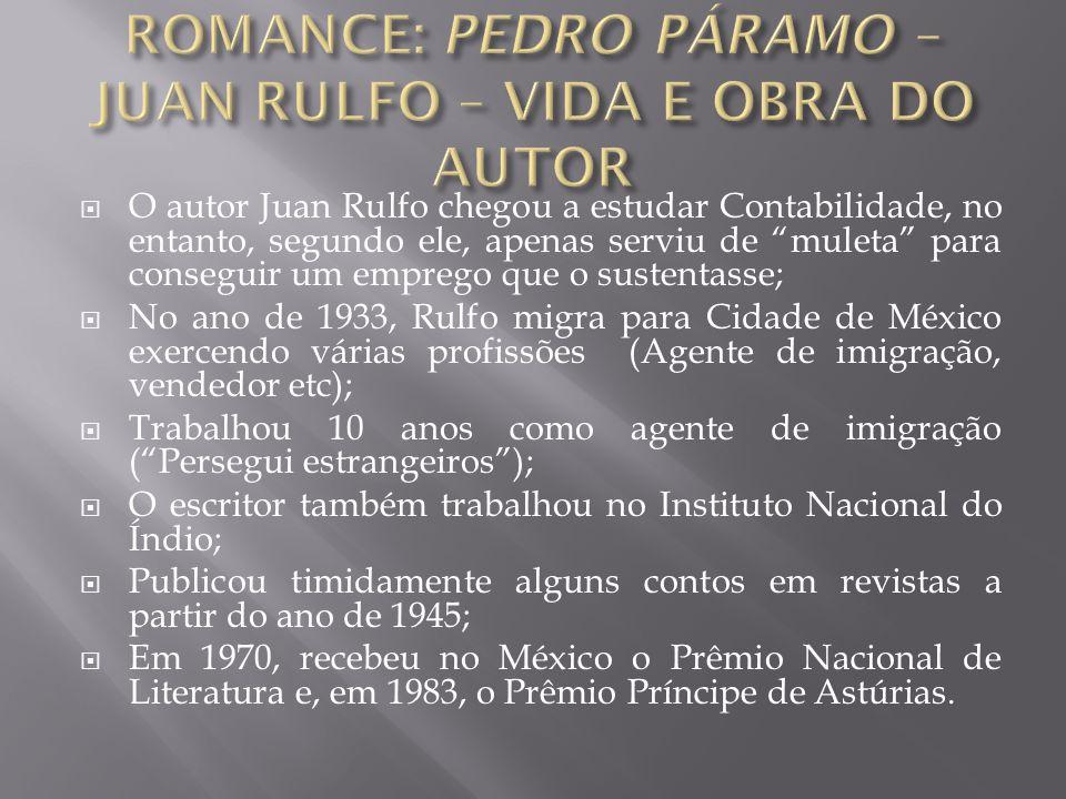  O autor Juan Rulfo chegou a estudar Contabilidade, no entanto, segundo ele, apenas serviu de muleta para conseguir um emprego que o sustentasse;  No ano de 1933, Rulfo migra para Cidade de México exercendo várias profissões (Agente de imigração, vendedor etc);  Trabalhou 10 anos como agente de imigração ( Persegui estrangeiros );  O escritor também trabalhou no Instituto Nacional do Índio;  Publicou timidamente alguns contos em revistas a partir do ano de 1945;  Em 1970, recebeu no México o Prêmio Nacional de Literatura e, em 1983, o Prêmio Príncipe de Astúrias.