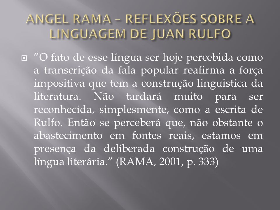  O fato de esse língua ser hoje percebida como a transcrição da fala popular reafirma a força impositiva que tem a construção linguistica da literatura.