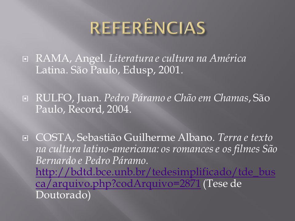  RAMA, Angel. Literatura e cultura na América Latina. São Paulo, Edusp, 2001.  RULFO, Juan. Pedro Páramo e Chão em Chamas, São Paulo, Record, 2004.