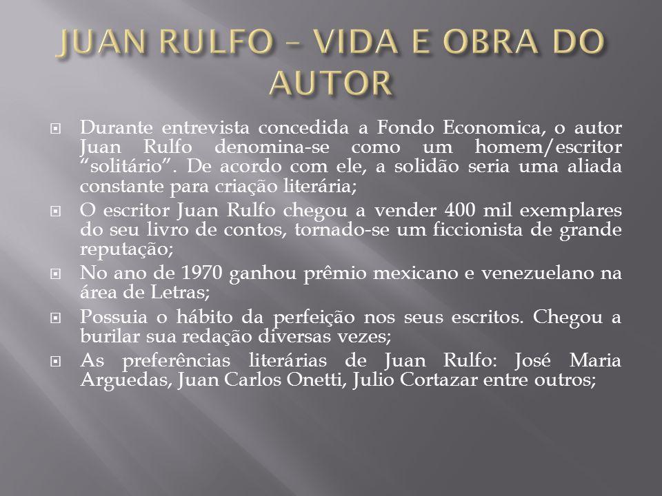 """ Durante entrevista concedida a Fondo Economica, o autor Juan Rulfo denomina-se como um homem/escritor """"solitário"""". De acordo com ele, a solidão seri"""