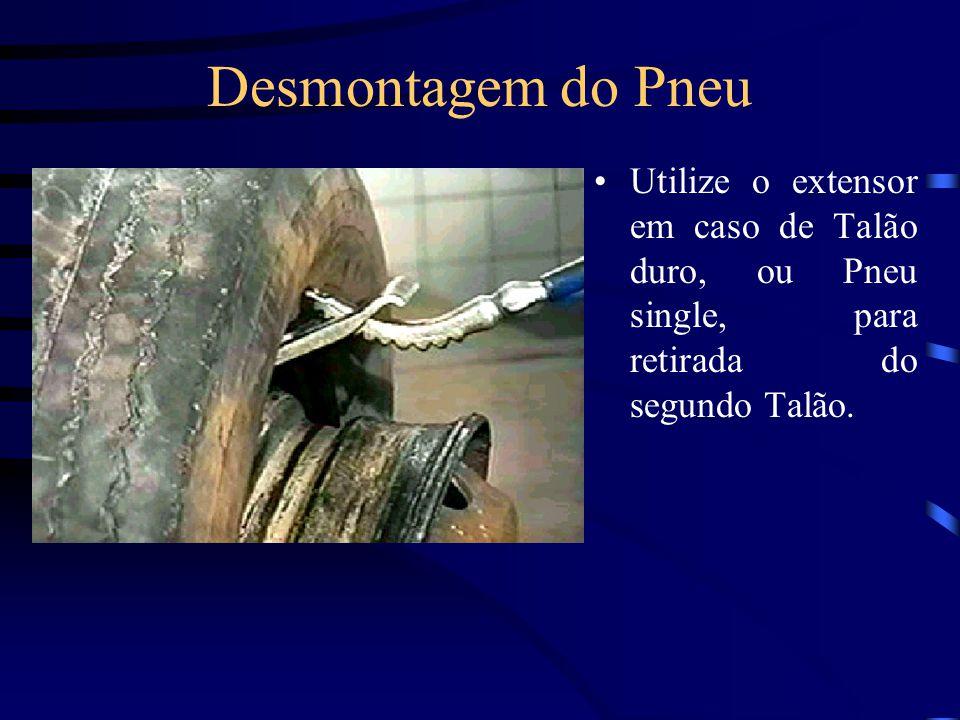 Desmontagem do Pneu Utilize o extensor em caso de Talão duro, ou Pneu single, para retirada do segundo Talão.