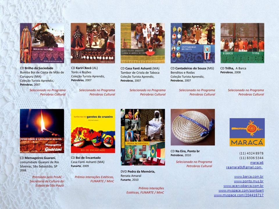 (11) 4324 8978 (11) 8306 5344 maraca6 reamaral9@gmail.com www.barca.com.br www.ponto.mus.br www.acervobarca.com.br www.myspace.com/pontoart www.myspac
