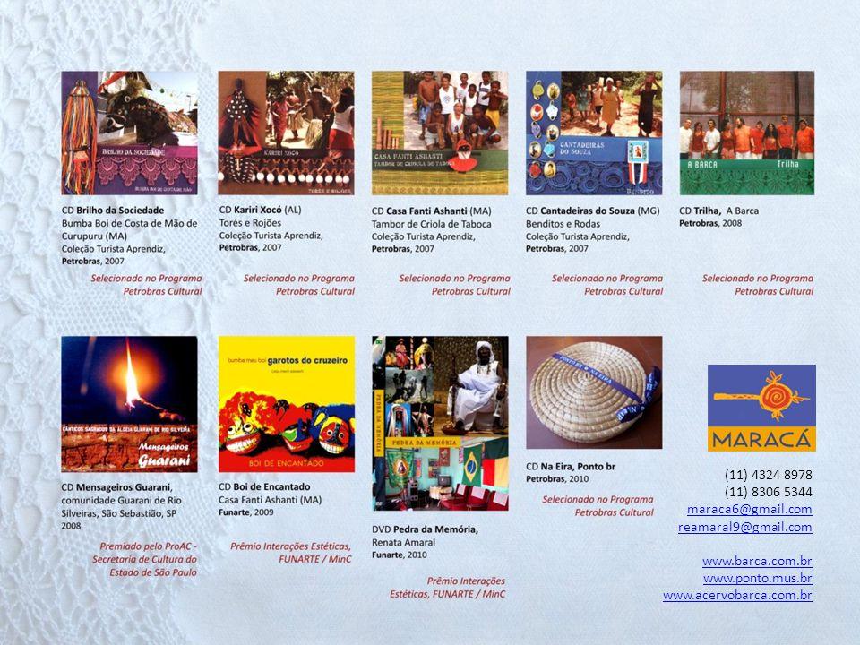(11) 4324 8978 (11) 8306 5344 maraca6@gmail.com reamaral9@gmail.com www.barca.com.br www.ponto.mus.br www.acervobarca.com.br
