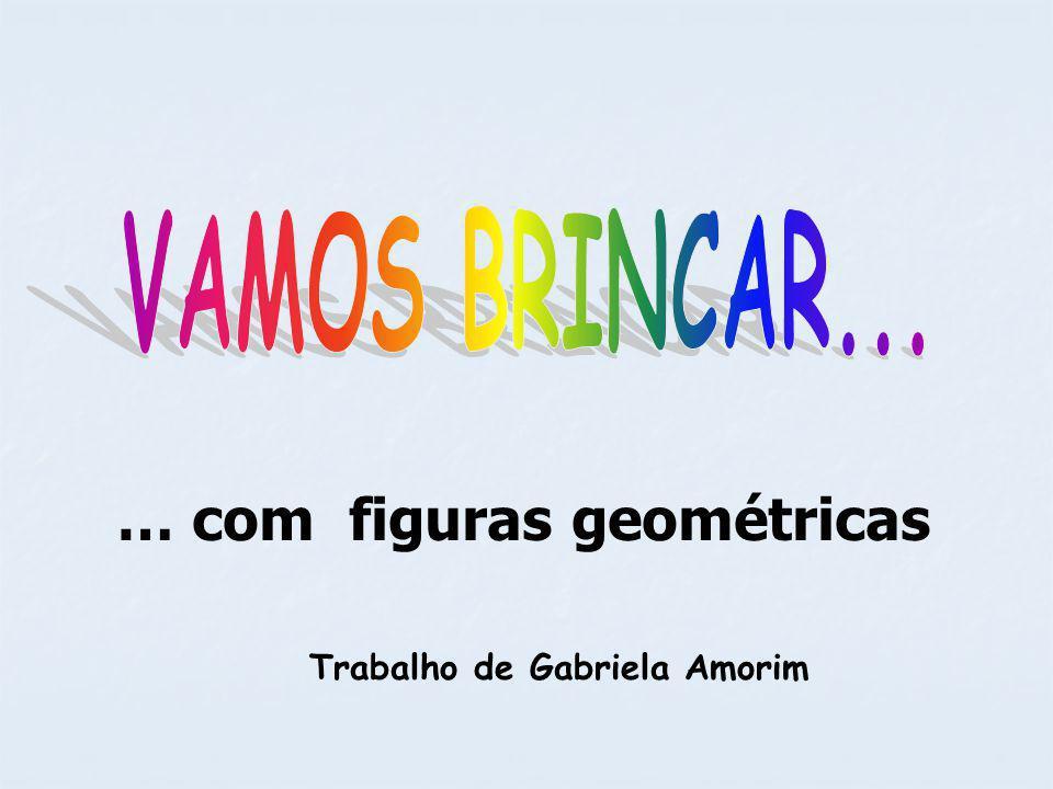 Trabalho de Gabriela Amorim … com figuras geométricas