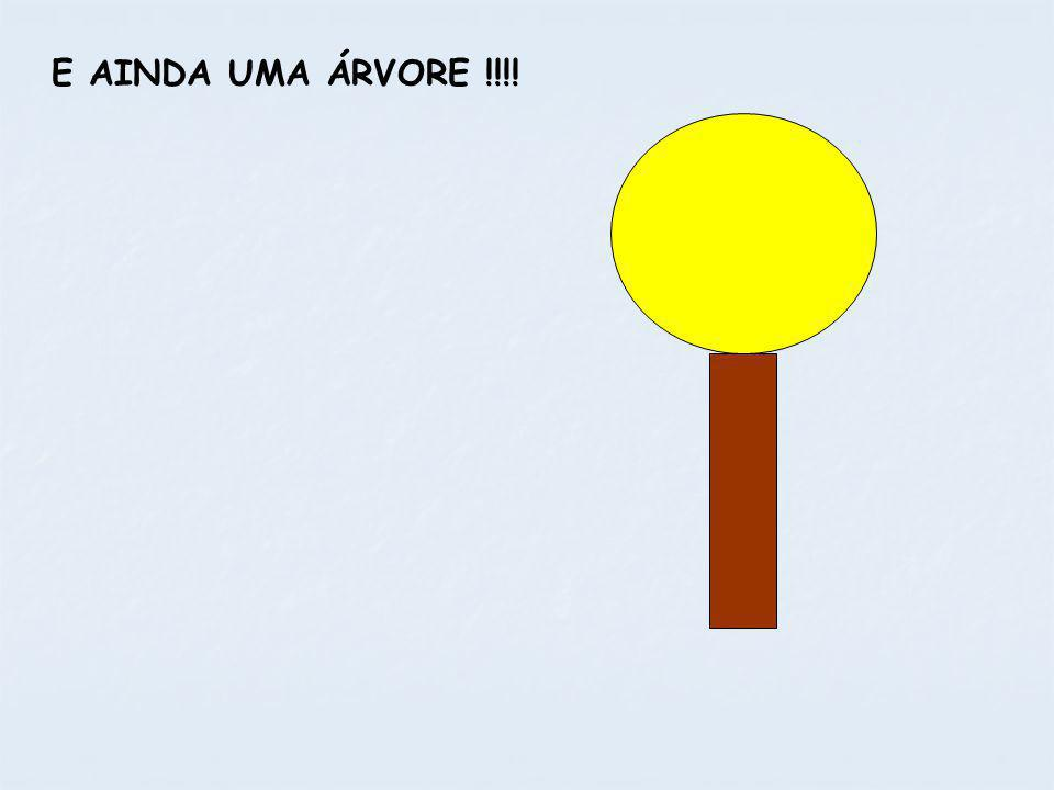 E AINDA UMA ÁRVORE !!!!