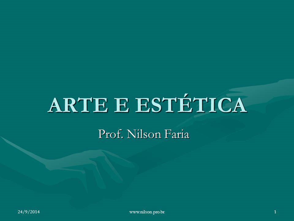 ARTE E ESTÉTICA Prof. Nilson Faria 24/9/20141www.nilson.pro.br