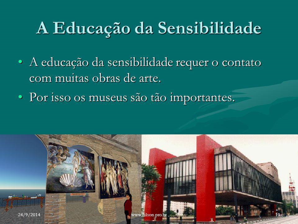A Educação da Sensibilidade A educação da sensibilidade requer o contato com muitas obras de arte.A educação da sensibilidade requer o contato com mui