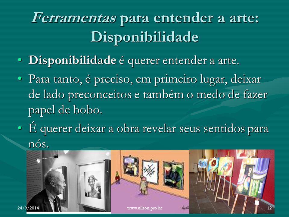 Ferramentas para entender a arte: Disponibilidade Disponibilidade é querer entender a arte.Disponibilidade é querer entender a arte. Para tanto, é pre