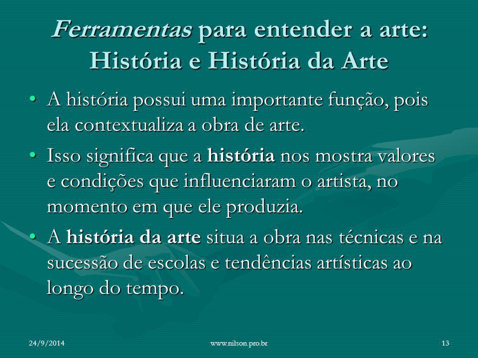 Ferramentas para entender a arte: História e História da Arte A história possui uma importante função, pois ela contextualiza a obra de arte.A históri