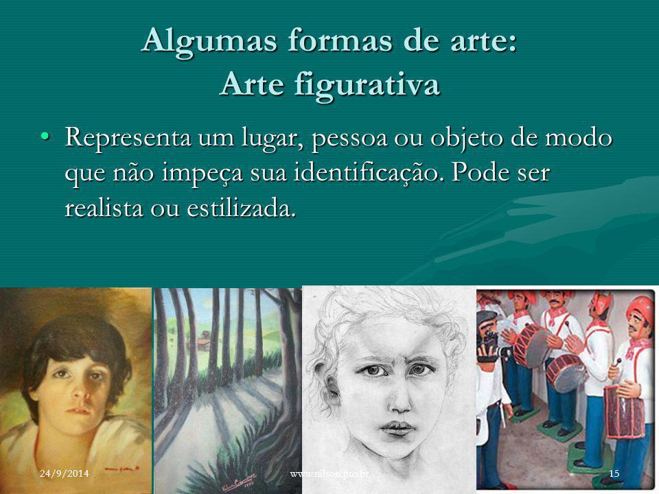 Algumas formas de arte: Arte figurativa Representa um lugar, pessoa ou objeto de modo que não impeça sua identificação. Pode ser realista ou estilizad