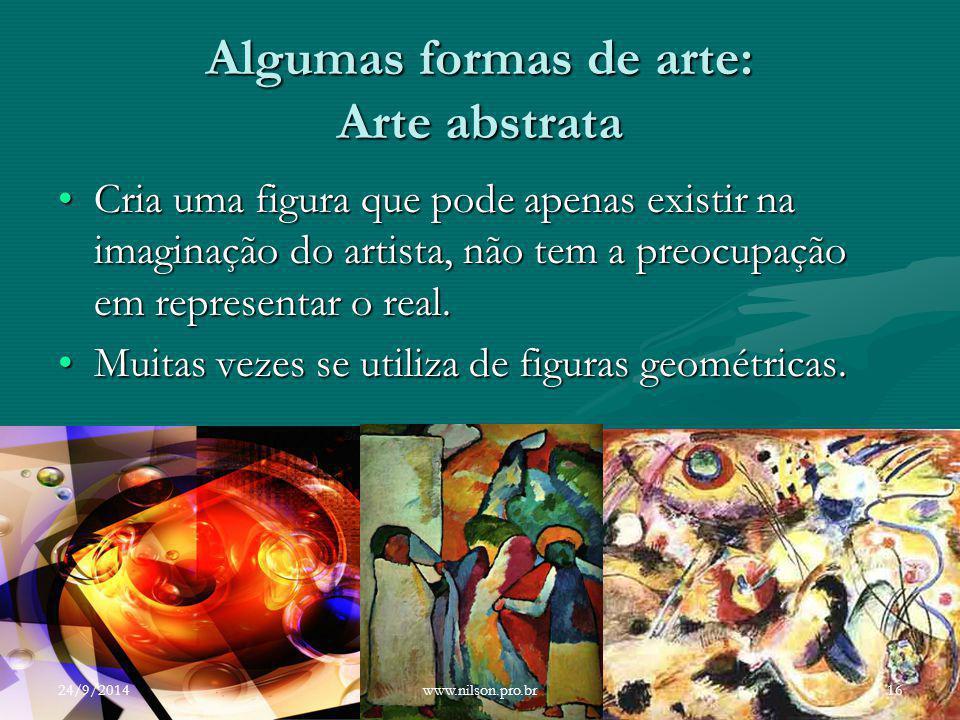 Algumas formas de arte: Arte abstrata Cria uma figura que pode apenas existir na imaginação do artista, não tem a preocupação em representar o real.Cr