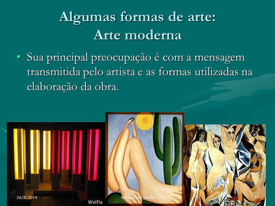 Algumas formas de arte: Arte moderna Sua principal preocupação é com a mensagem transmitida pelo artista e as formas utilizadas na elaboração da obra.