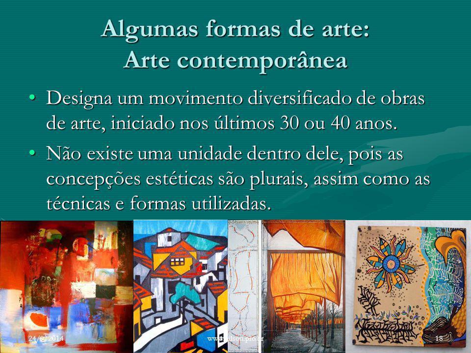 Algumas formas de arte: Arte contemporânea Designa um movimento diversificado de obras de arte, iniciado nos últimos 30 ou 40 anos.Designa um moviment
