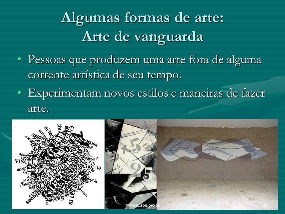 Algumas formas de arte: Arte de vanguarda Pessoas que produzem uma arte fora de alguma corrente artística de seu tempo.Pessoas que produzem uma arte f