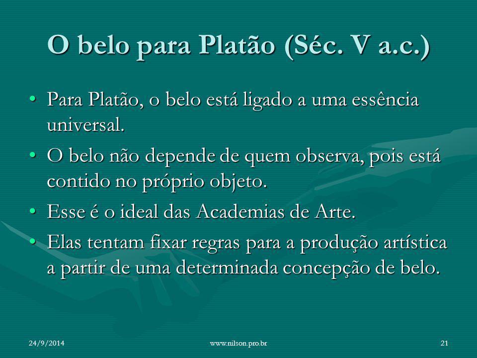 O belo para Platão (Séc. V a.c.) Para Platão, o belo está ligado a uma essência universal.Para Platão, o belo está ligado a uma essência universal. O
