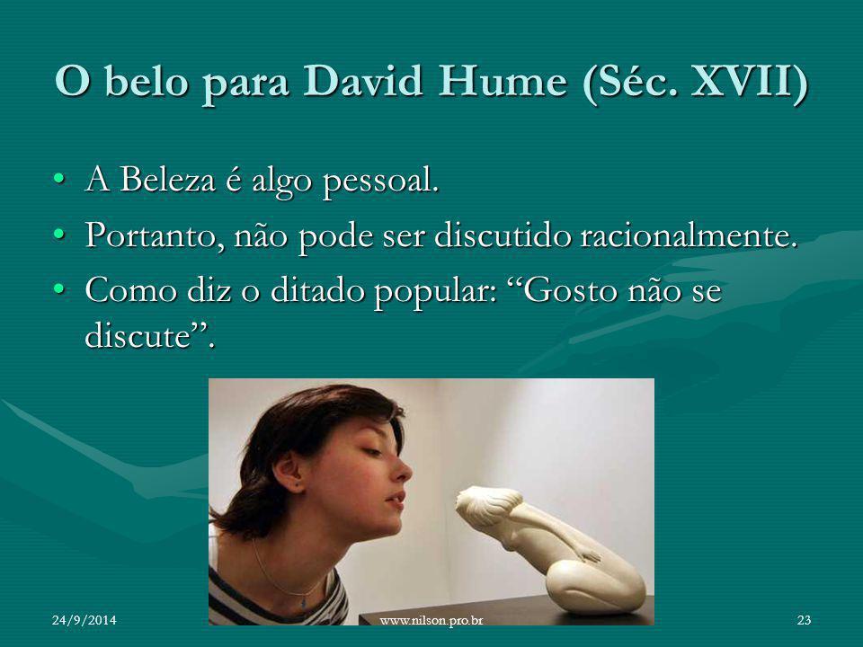 O belo para David Hume (Séc. XVII) A Beleza é algo pessoal.A Beleza é algo pessoal. Portanto, não pode ser discutido racionalmente.Portanto, não pode