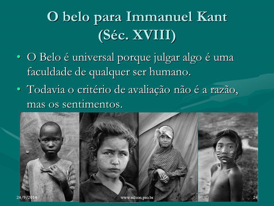 O belo para Immanuel Kant (Séc. XVIII) O Belo é universal porque julgar algo é uma faculdade de qualquer ser humano.O Belo é universal porque julgar a