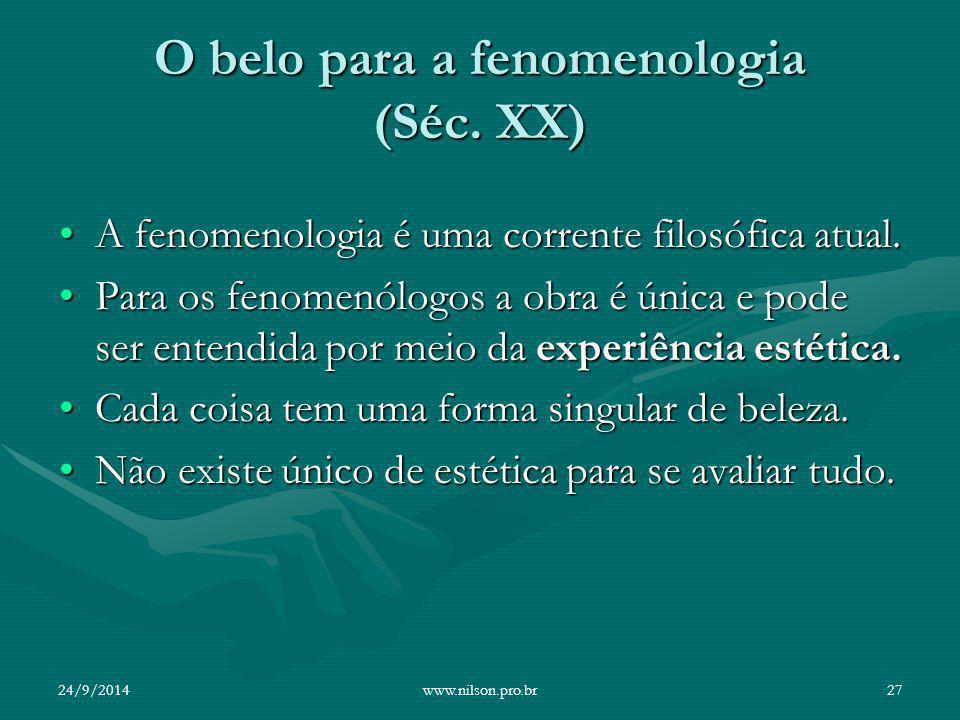 O belo para a fenomenologia (Séc. XX) A fenomenologia é uma corrente filosófica atual.A fenomenologia é uma corrente filosófica atual. Para os fenomen