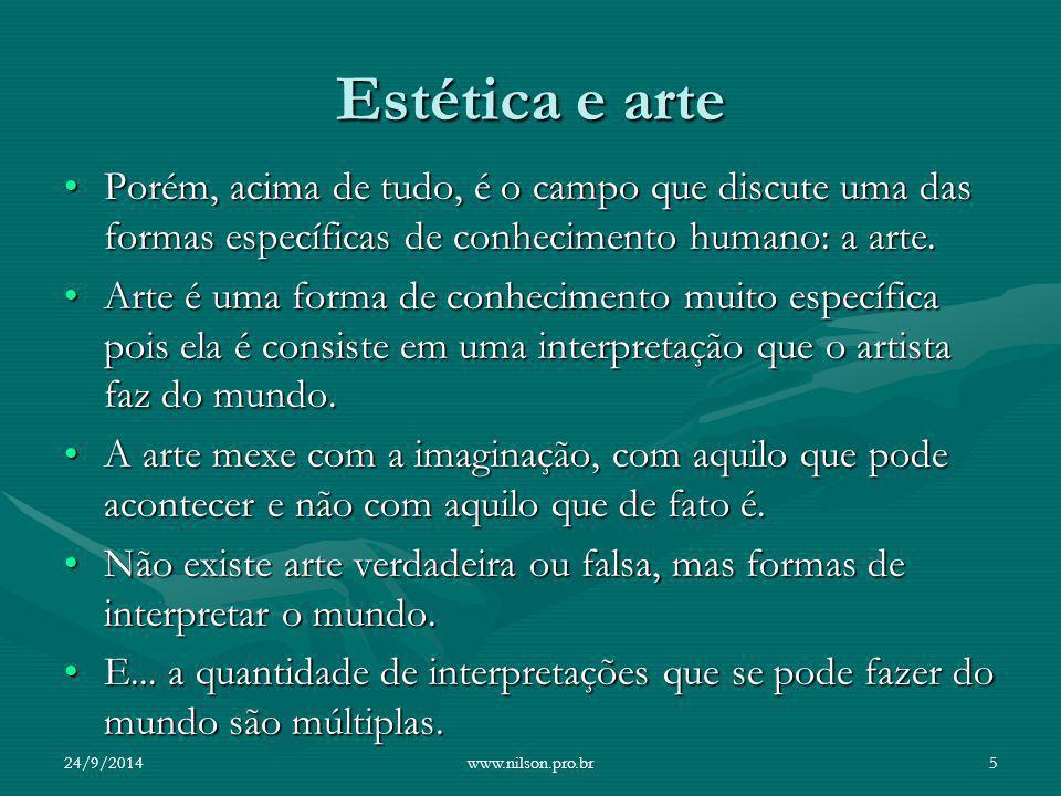 Estética e arte Porém, acima de tudo, é o campo que discute uma das formas específicas de conhecimento humano: a arte.Porém, acima de tudo, é o campo