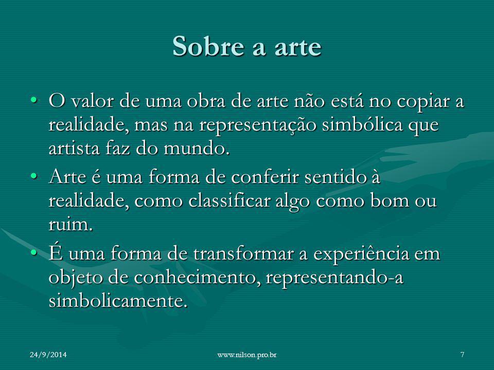 Sobre a arte O valor de uma obra de arte não está no copiar a realidade, mas na representação simbólica que artista faz do mundo.O valor de uma obra d