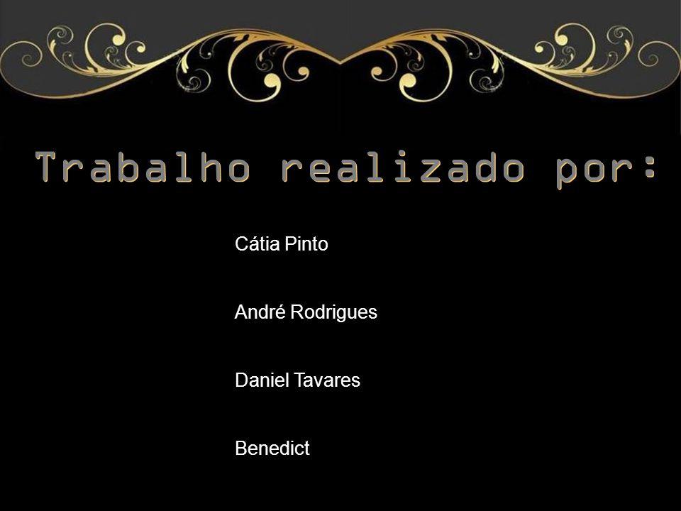 Trabalho realizado por: Cátia Pinto André Rodrigues Daniel Tavares Benedict