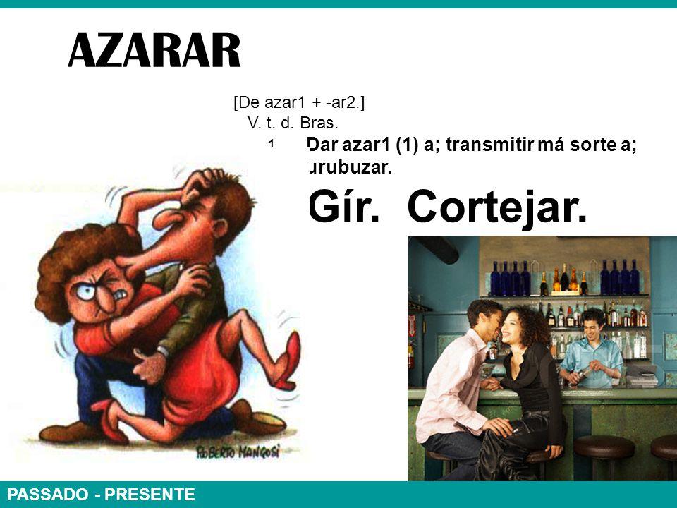 AZARAR [De azar1 + -ar2.] V. t. d. Bras. 1. Dar azar1 (1) a; transmitir má sorte a; urubuzar.
