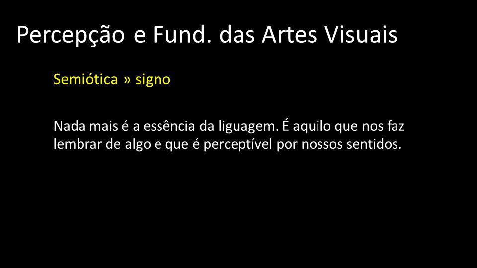 Percepção e Fund.das Artes Visuais Semiótica » signo Nada mais é a essência da liguagem.