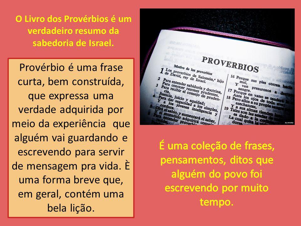 O Livro dos Provérbios é um verdadeiro resumo da sabedoria de Israel.