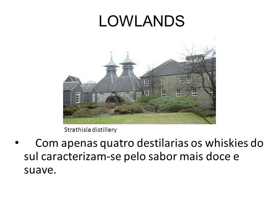 LOWLANDS Com apenas quatro destilarias os whiskies do sul caracterizam-se pelo sabor mais doce e suave. Strathisla distillery