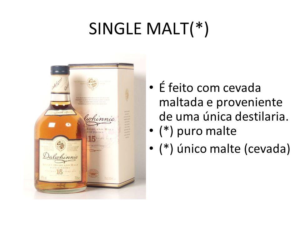 SINGLE MALT(*) É feito com cevada maltada e proveniente de uma única destilaria. (*) puro malte (*) único malte (cevada)