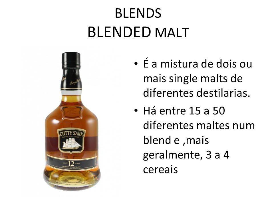 BLENDS BLENDED MALT É a mistura de dois ou mais single malts de diferentes destilarias. Há entre 15 a 50 diferentes maltes num blend e,mais geralmente