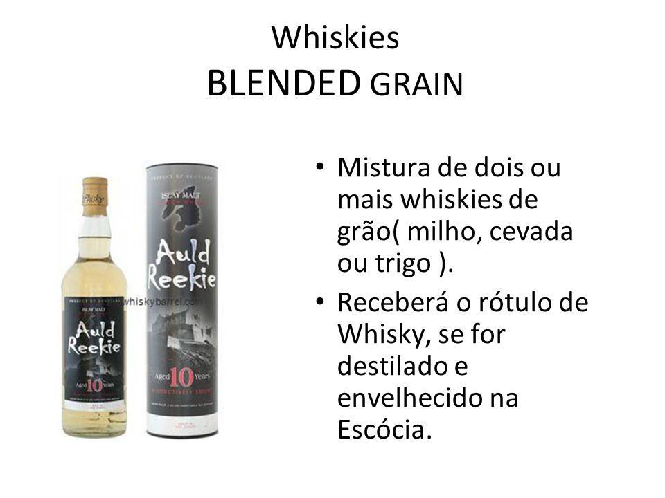 Whiskies BLENDED GRAIN Mistura de dois ou mais whiskies de grão( milho, cevada ou trigo ). Receberá o rótulo de Whisky, se for destilado e envelhecido