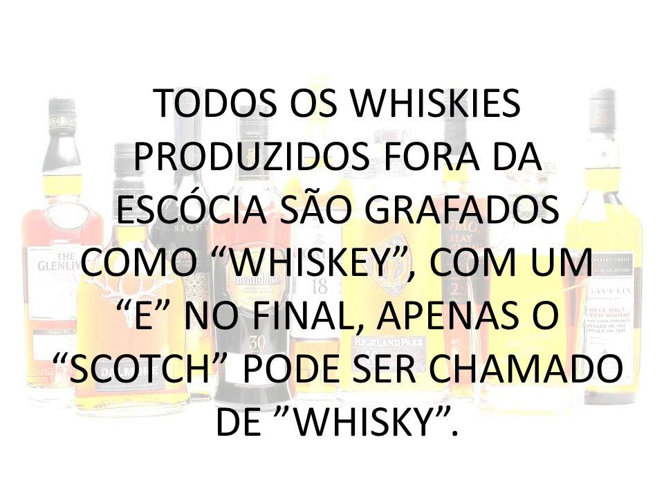 """TODOS OS WHISKIES PRODUZIDOS FORA DA ESCÓCIA SÃO GRAFADOS COMO """"WHISKEY"""", COM UM """"E"""" NO FINAL, APENAS O """"SCOTCH"""" PODE SER CHAMADO DE """"WHISKY""""."""