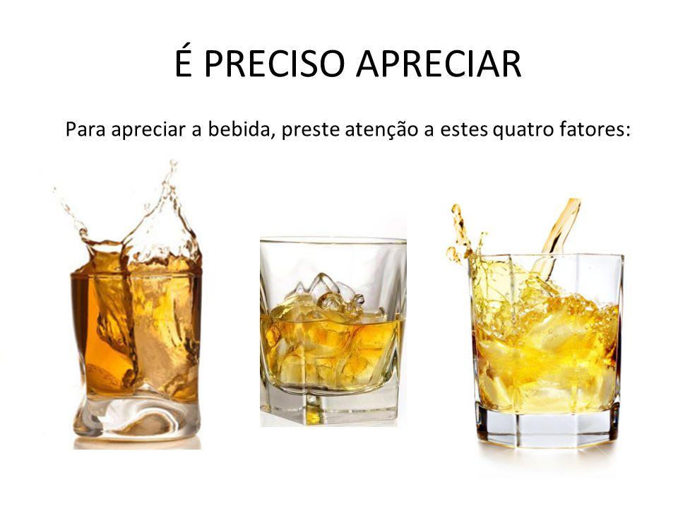É PRECISO APRECIAR Para apreciar a bebida, preste atenção a estes quatro fatores: