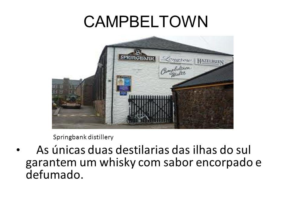 CAMPBELTOWN As únicas duas destilarias das ilhas do sul garantem um whisky com sabor encorpado e defumado. Springbank distillery