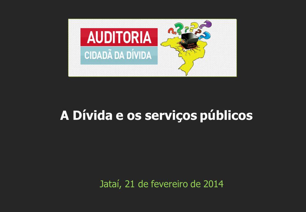 Jataí, 21 de fevereiro de 2014 A Dívida e os serviços públicos