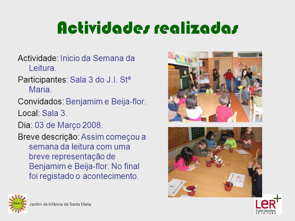 Actividades realizadas Actividade: Inicio da Semana da Leitura. Participantes: Sala 3 do J.I. Stª Maria. Convidados: Benjamim e Beija-flor. Local: Sal