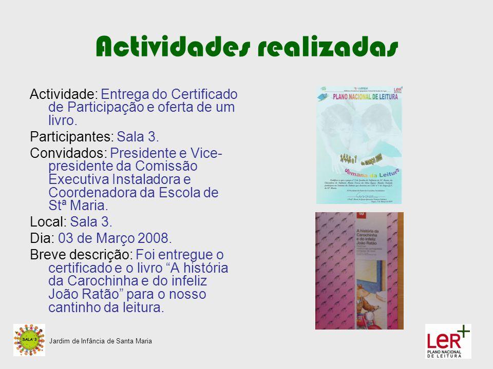 Actividades realizadas Actividade: Entrega do Certificado de Participação e oferta de um livro. Participantes: Sala 3. Convidados: Presidente e Vice-