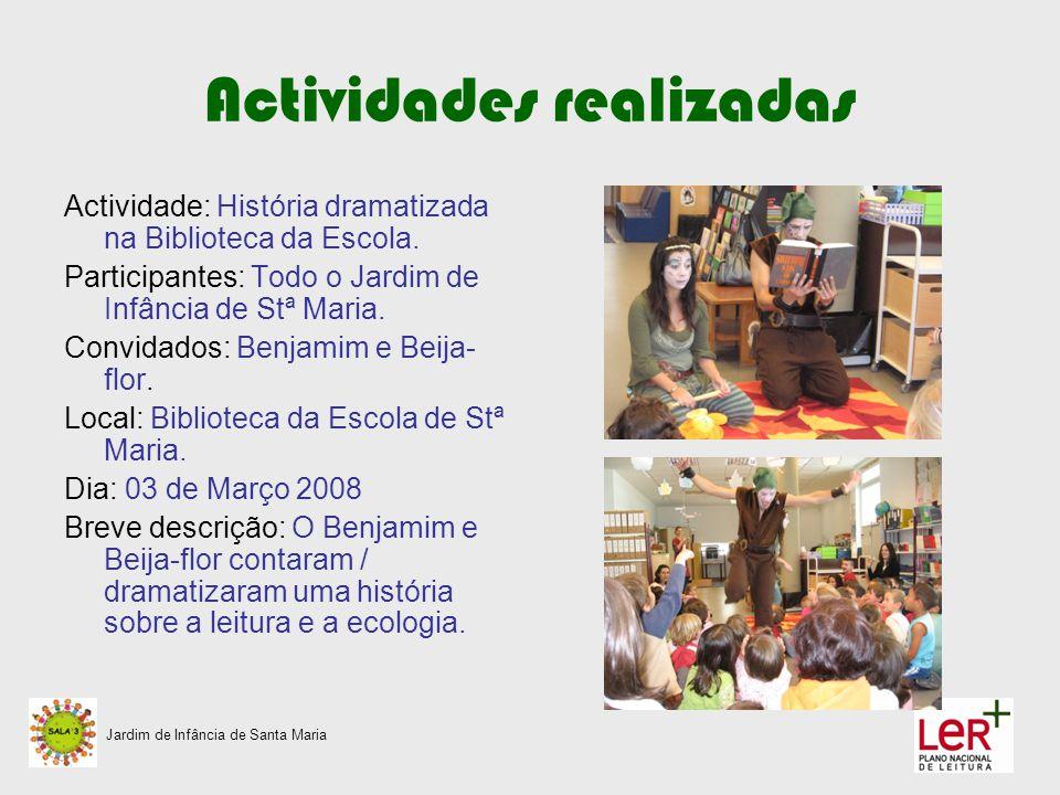 Actividades realizadas Actividade: História dramatizada na Biblioteca da Escola. Participantes: Todo o Jardim de Infância de Stª Maria. Convidados: Be