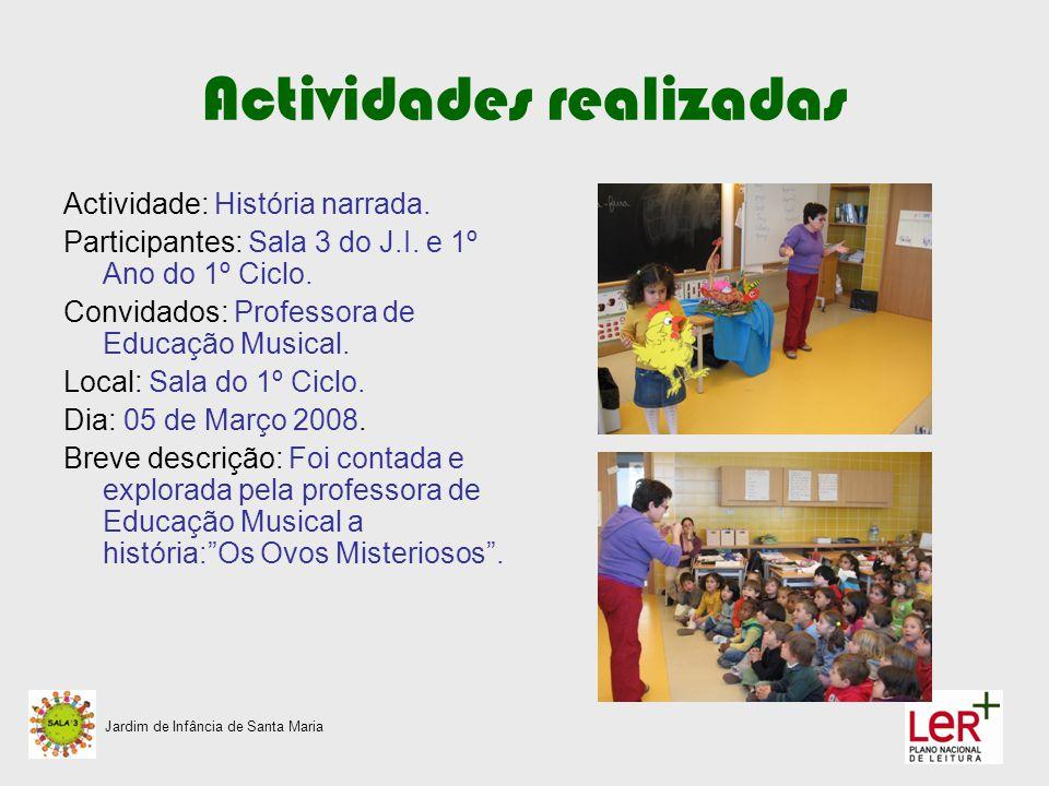 Actividades realizadas Actividade: História narrada. Participantes: Sala 3 do J.I. e 1º Ano do 1º Ciclo. Convidados: Professora de Educação Musical. L
