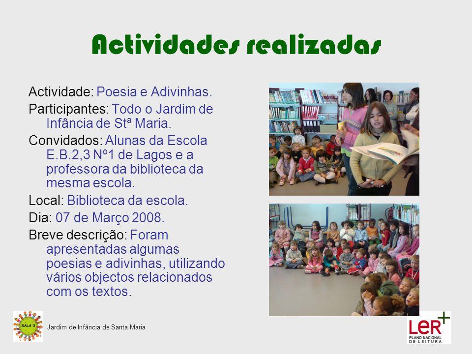 Actividades realizadas Actividade: Poesia e Adivinhas. Participantes: Todo o Jardim de Infância de Stª Maria. Convidados: Alunas da Escola E.B.2,3 Nº1