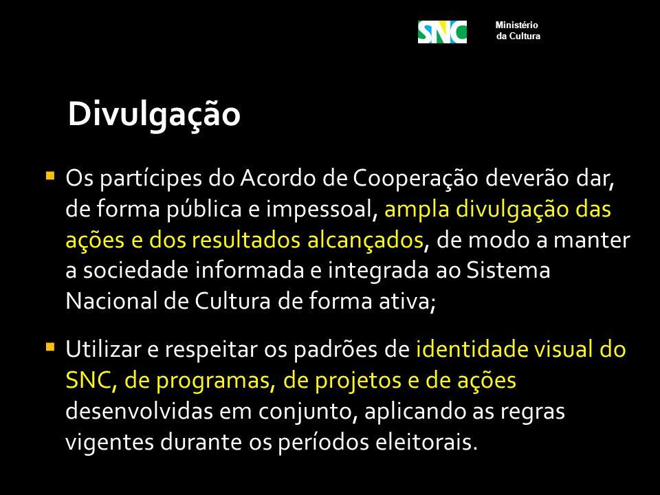 Divulgação  Os partícipes do Acordo de Cooperação deverão dar, de forma pública e impessoal, ampla divulgação das ações e dos resultados alcançados,